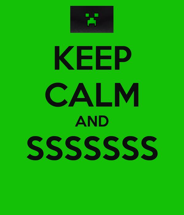 KEEP CALM AND SSSSSSS