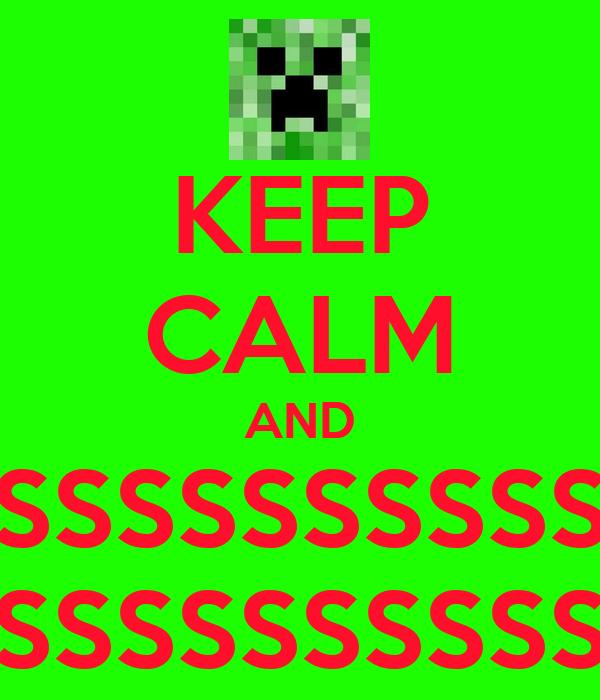 KEEP CALM AND SSSSSSSSSS SSSSSSSSSS