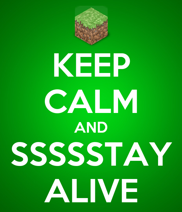 KEEP CALM AND SSSSSTAY ALIVE