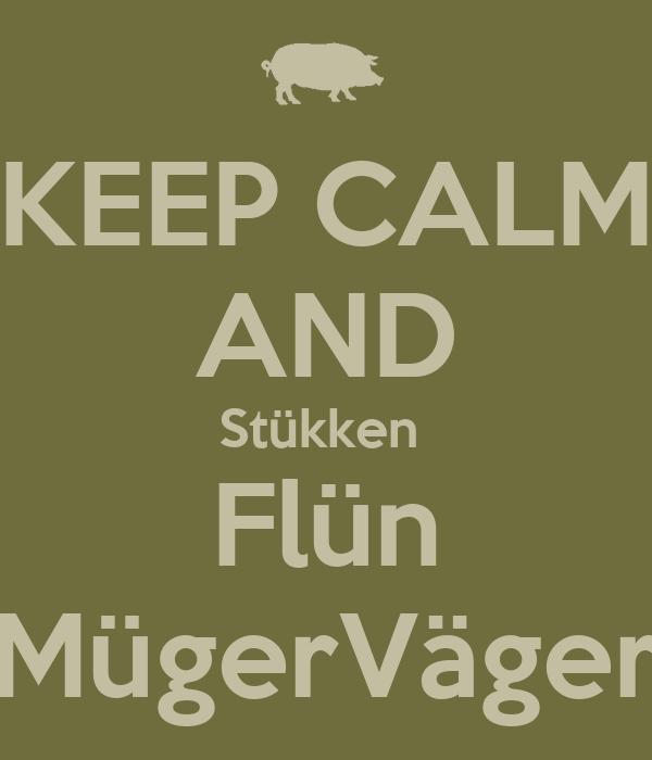 KEEP CALM AND Stükken  Flün MügerVäger