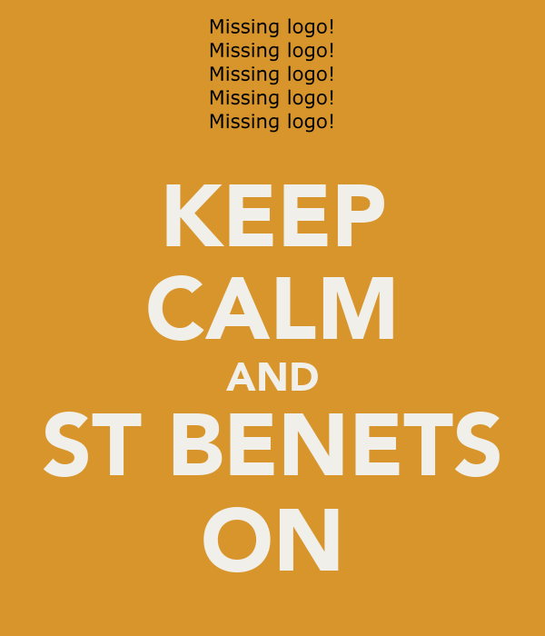 KEEP CALM AND ST BENETS ON
