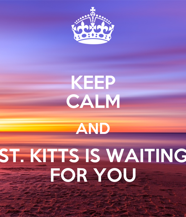 KEEP CALM AND ST. KITTS IS WAITING FOR YOU