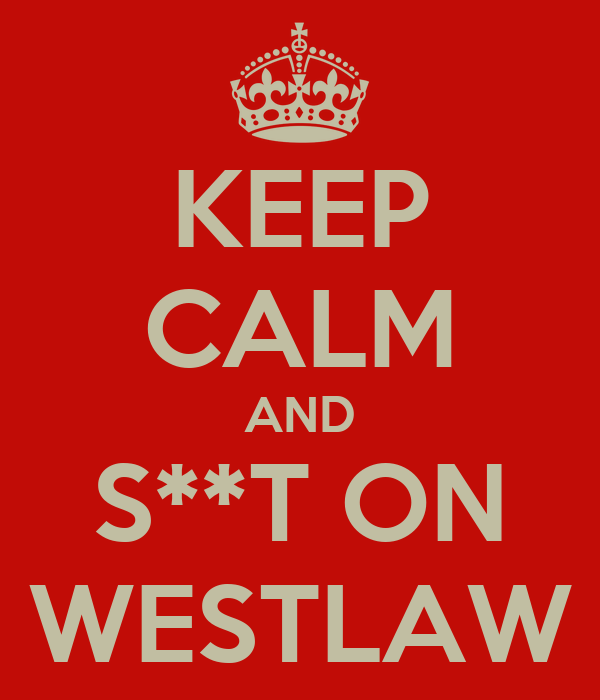 KEEP CALM AND S**T ON WESTLAW