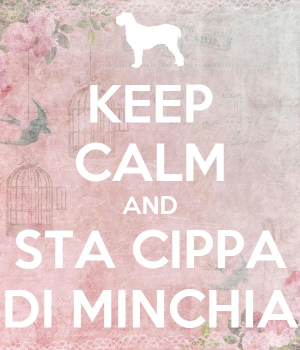 KEEP CALM AND STA CIPPA DI MINCHIA