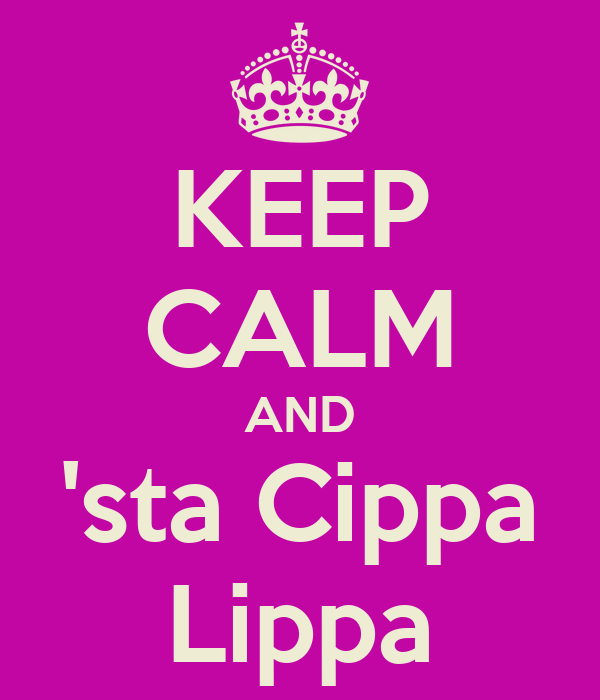 KEEP CALM AND 'sta Cippa Lippa