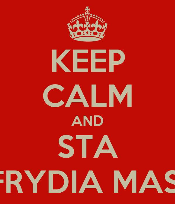 KEEP CALM AND STA FRYDIA MAS!