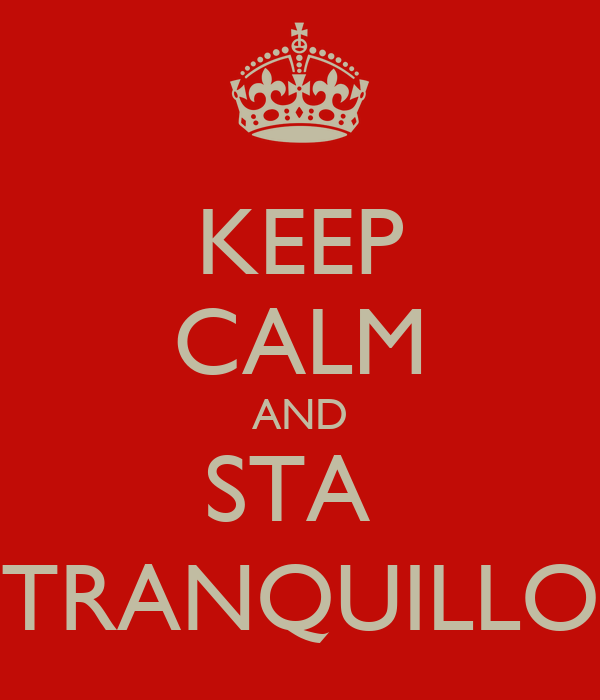KEEP CALM AND STA  TRANQUILLO