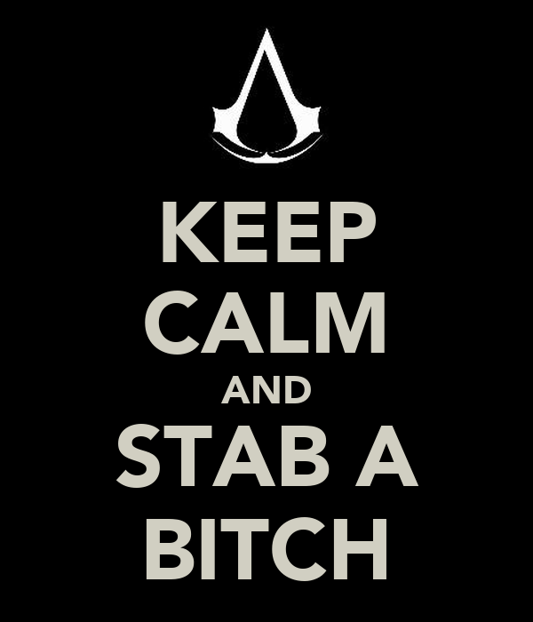 KEEP CALM AND STAB A BITCH