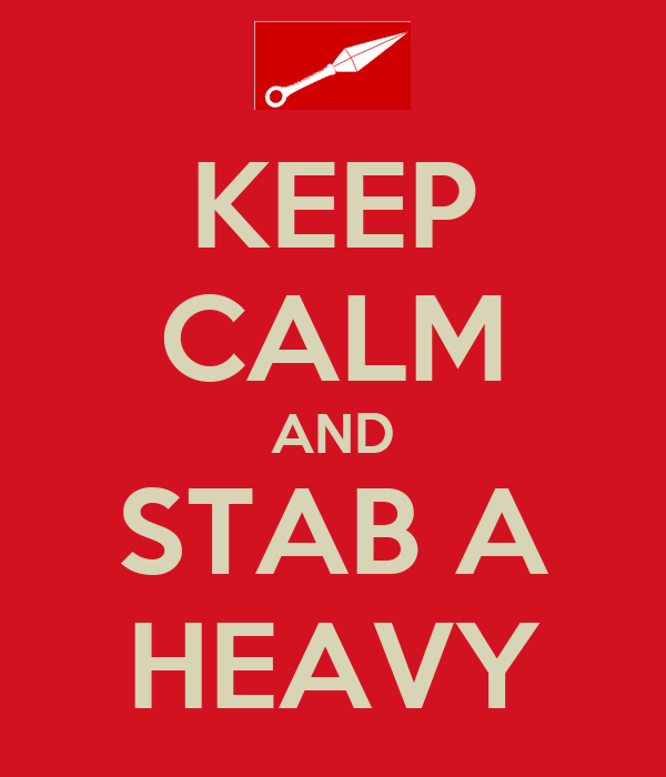 KEEP CALM AND STAB A HEAVY