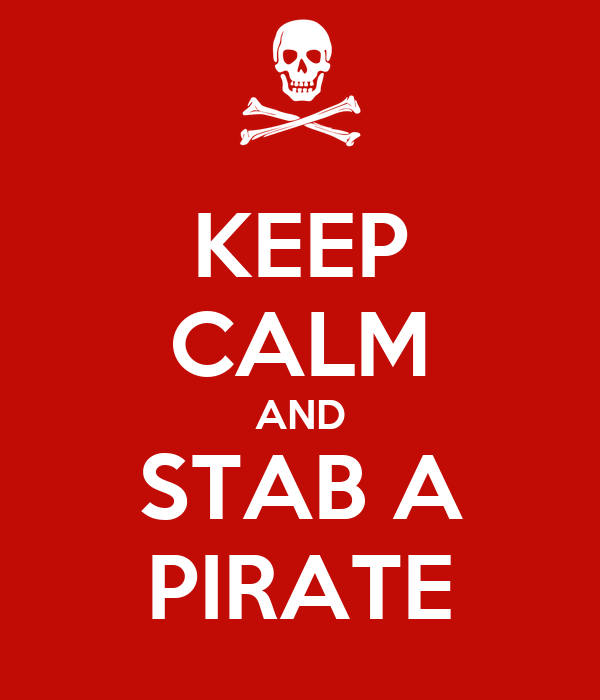 KEEP CALM AND STAB A PIRATE