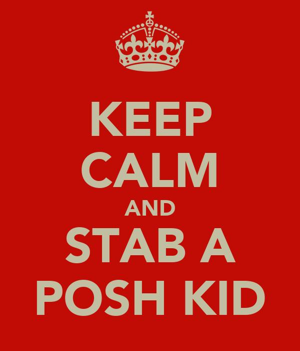 KEEP CALM AND STAB A POSH KID
