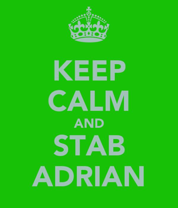 KEEP CALM AND STAB ADRIAN