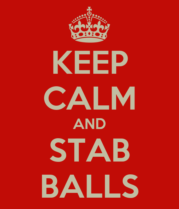 KEEP CALM AND STAB BALLS