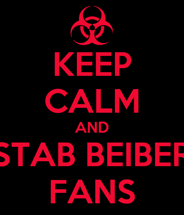KEEP CALM AND STAB BEIBER FANS