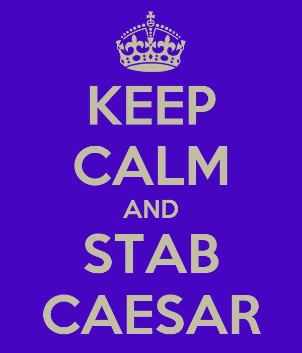 KEEP CALM AND STAB CAESAR