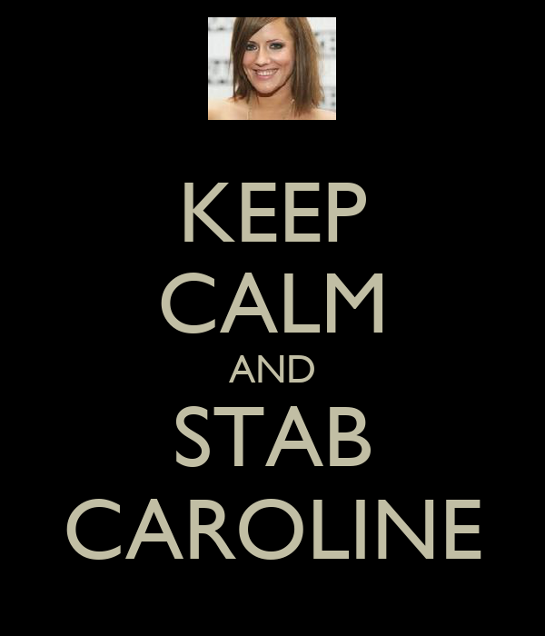 KEEP CALM AND STAB CAROLINE
