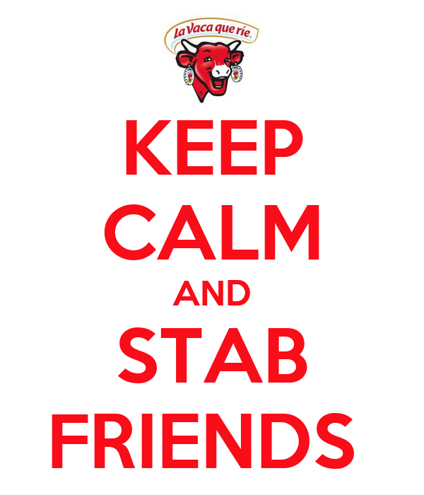 KEEP CALM AND STAB FRIENDS