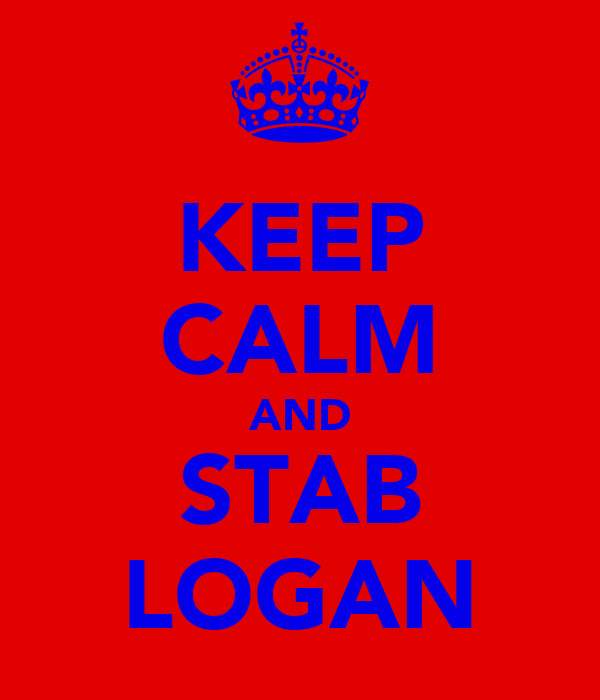 KEEP CALM AND STAB LOGAN