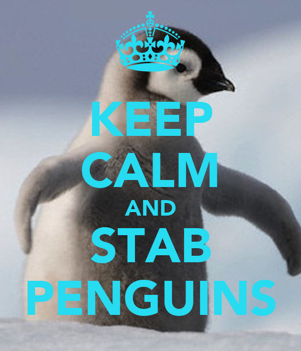 KEEP CALM AND STAB PENGUINS