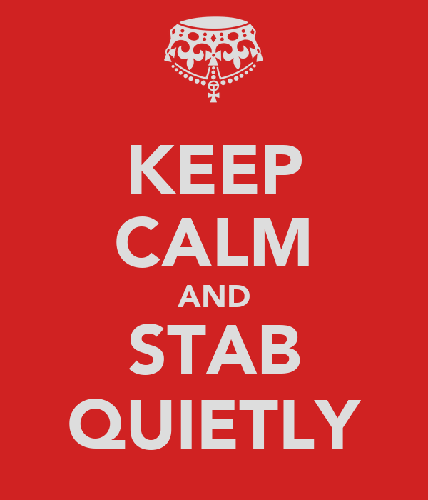 KEEP CALM AND STAB QUIETLY