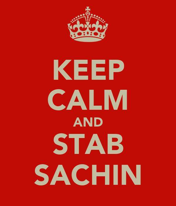 KEEP CALM AND STAB SACHIN