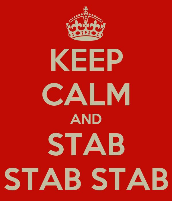 KEEP CALM AND STAB STAB STAB