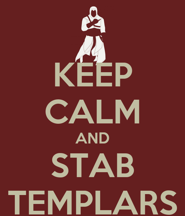 KEEP CALM AND STAB TEMPLARS