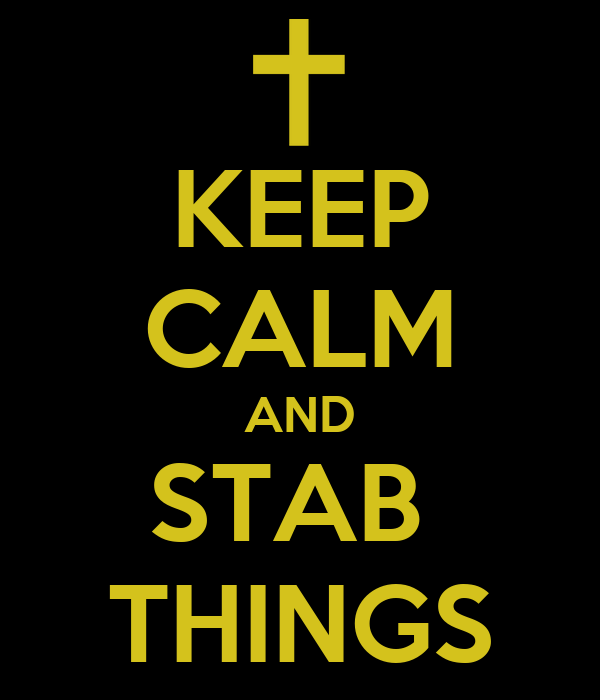 KEEP CALM AND STAB  THINGS
