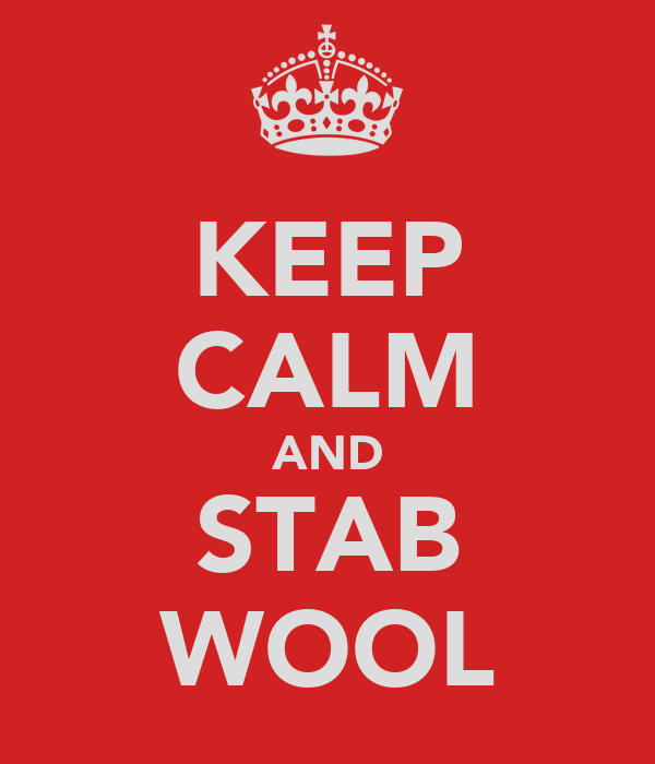 KEEP CALM AND STAB WOOL