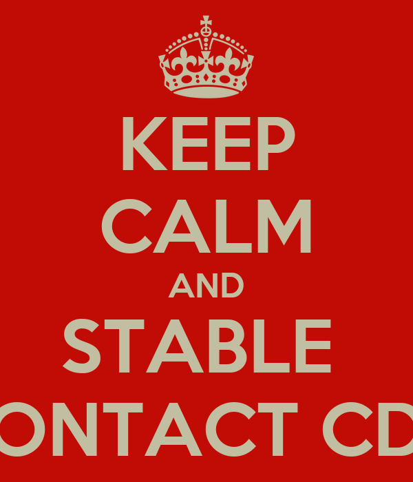 KEEP CALM AND STABLE  CONTACT CDC