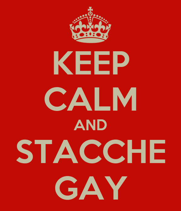 KEEP CALM AND STACCHE GAY