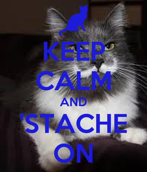 KEEP CALM AND 'STACHE ON