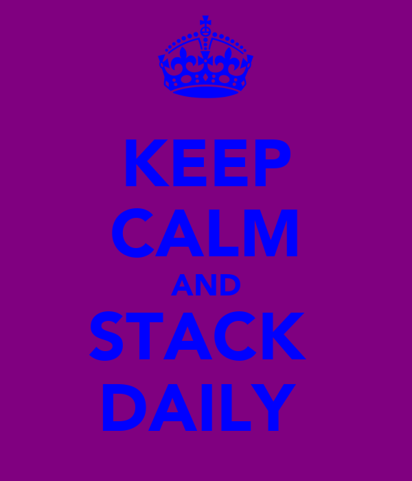 KEEP CALM AND STACK  DAILY