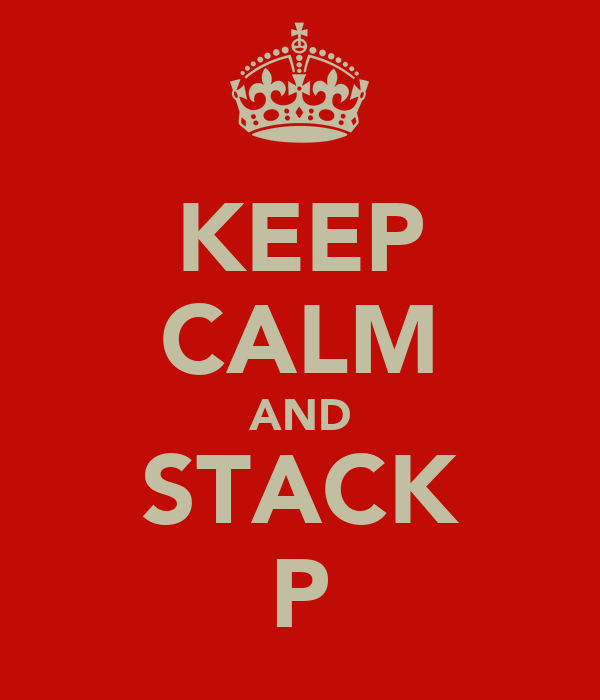KEEP CALM AND STACK P