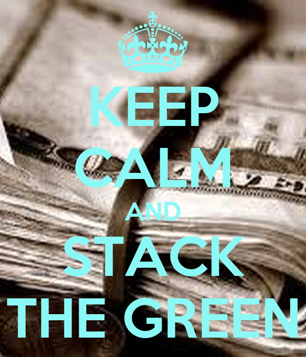 KEEP CALM AND STACK THE GREEN