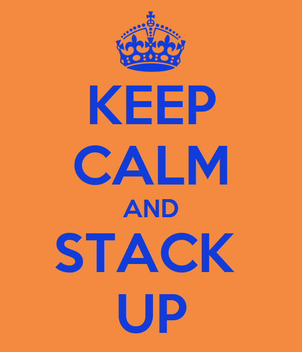 KEEP CALM AND STACK  UP