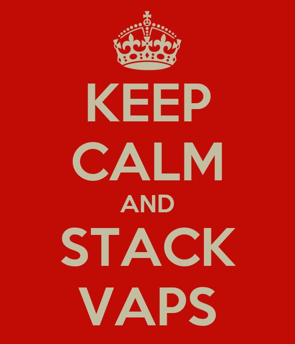 KEEP CALM AND STACK VAPS