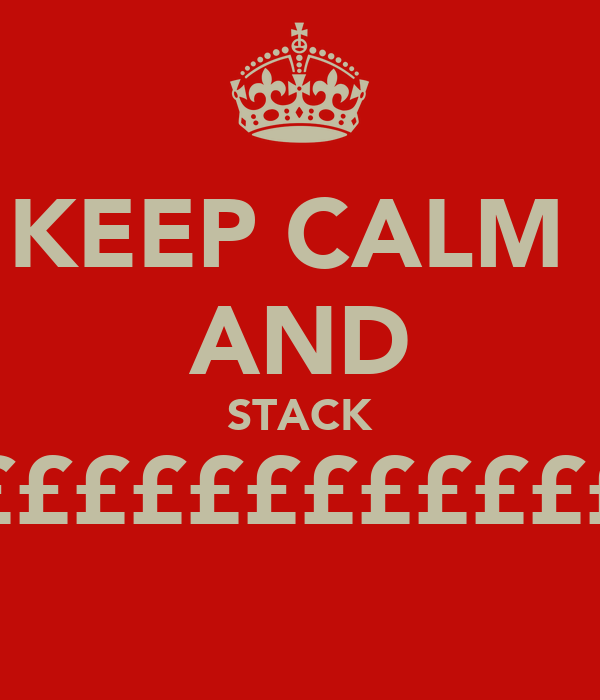 KEEP CALM  AND STACK ££££££££££££