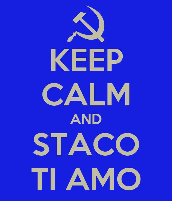 KEEP CALM AND STACO TI AMO