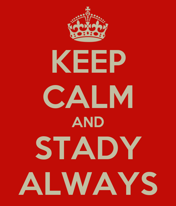 KEEP CALM AND STADY ALWAYS