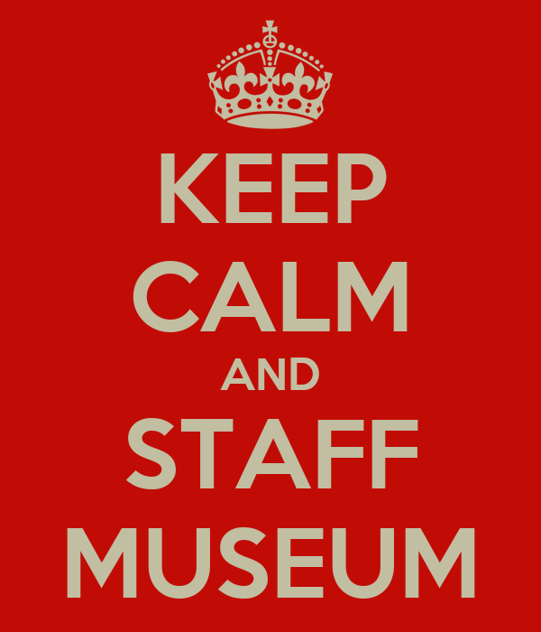 KEEP CALM AND STAFF MUSEUM