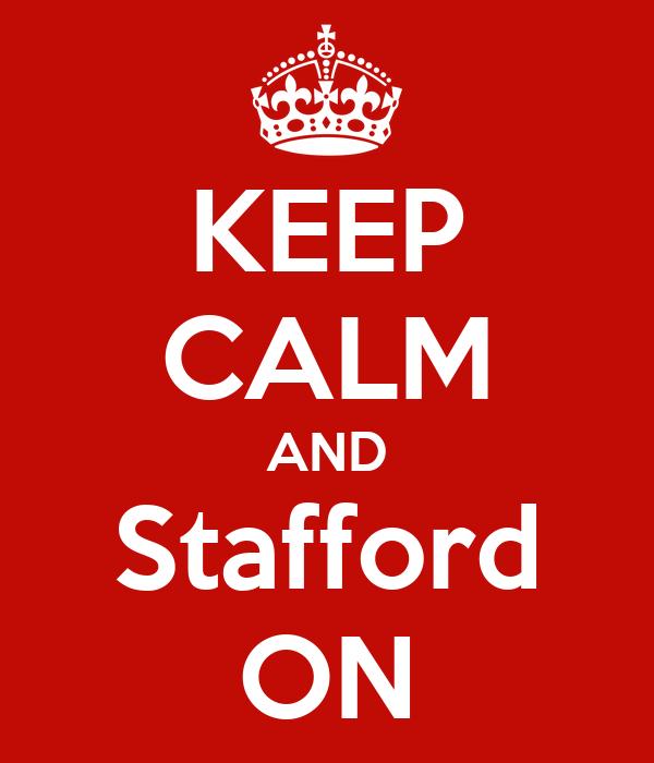 KEEP CALM AND Stafford ON