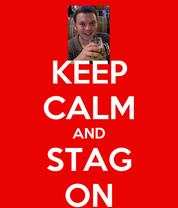 KEEP CALM AND STAG ON
