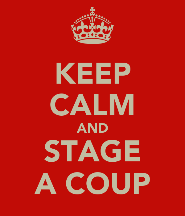KEEP CALM AND STAGE A COUP