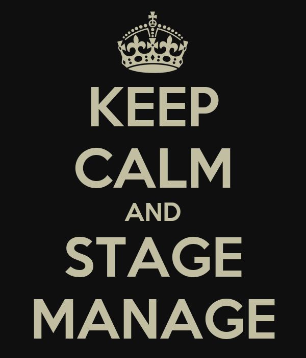 KEEP CALM AND STAGE MANAGE