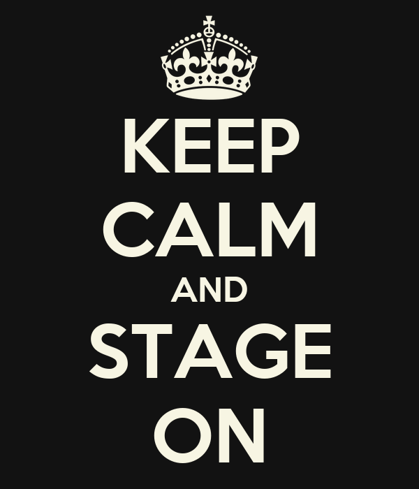 KEEP CALM AND STAGE ON