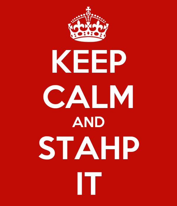 KEEP CALM AND STAHP IT