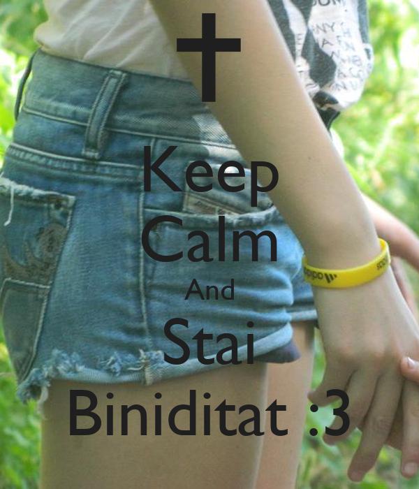 Keep Calm And Stai Biniditat :3