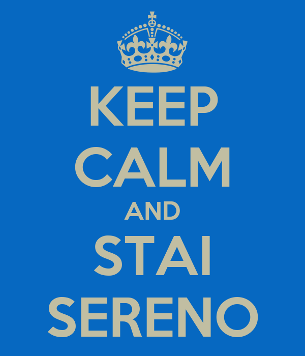 KEEP CALM AND STAI SERENO