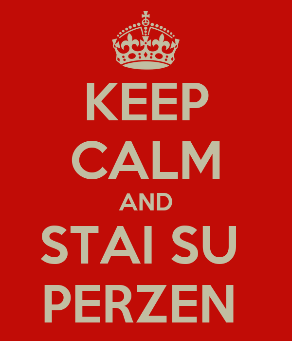 KEEP CALM AND STAI SU  PERZEN